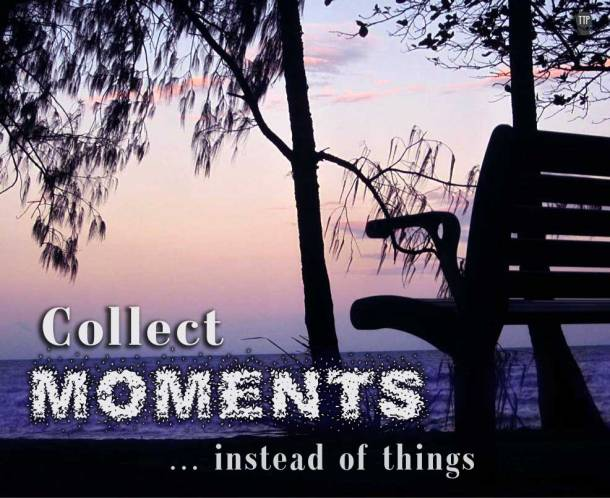 Collect Moments, instead of Things