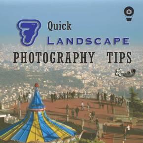 7 Quick Landscape PhotographyTips