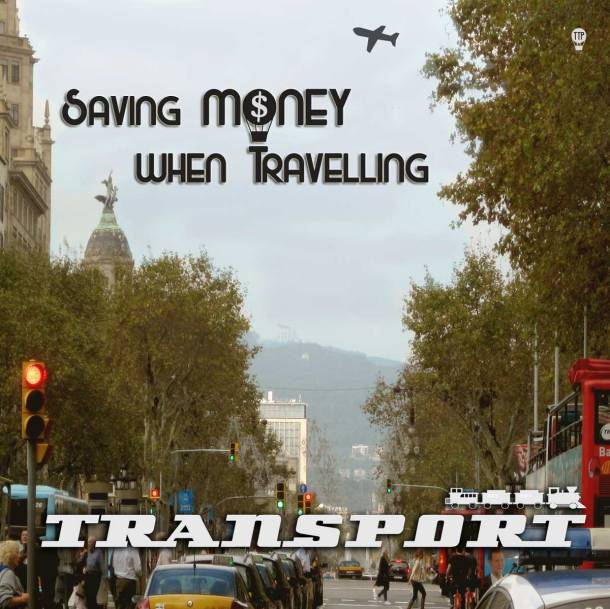 How to save money when travelling, transport, travel tips,