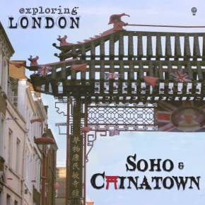 Exploring Central LONDON… Soho and Chinatown